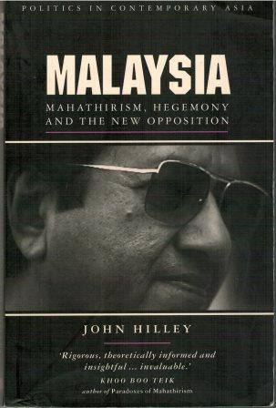 Malaysia Mahathirism, Hegemony and the New Opposition - John Hilley