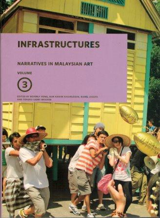 Infrastructures: Narratives in Malaysian Art, Volume 3 - Beverly Yong, Nur Hanim Khairuddin, Rahel Joseph & Tengku Sabri Ibrahim (eds)