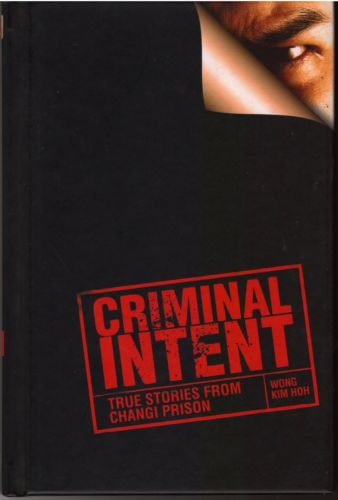Criminal Intent: Stories from Changi Prison - Wong Kim Hoh
