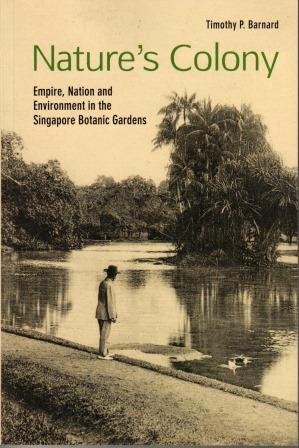 Nature's Colony: Empire, Nation and Environment in the Singapore Botanic Gardens