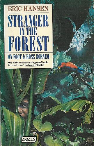 Stranger In The Forest On Foot Across Borneo By Eric Hansen
