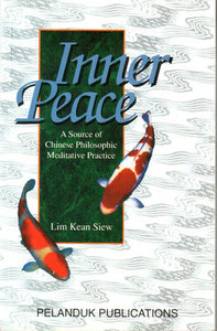 Inner Peace: A Source of Chinese Philosophic Meditative Practice - Lim Kean Siew
