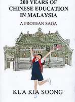 200 Years of Chinese Education in Malaysia : A Protean Saga -  Kua Kia Soong