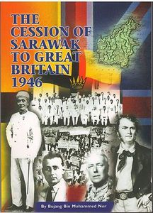 The Cession of Sarawak to Great Britain 1946 - Bujang Bin Mohammed Nor