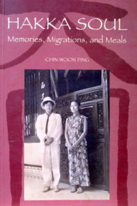 Hakka Soul: Memories, Migrations, and Meals - Chin Woon Ping