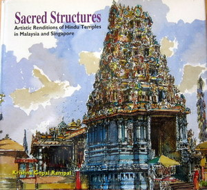 Sacred Structures: Artistic Renditions of Hindu Temples in Malaysia and Singapore - Krishna Gopal Rampal