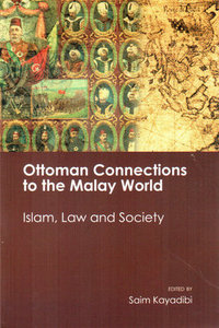 Ottoman Connections to the Malay World: islam, Law and Society -  Saim Kayadibi