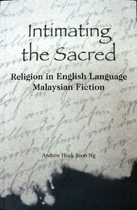 Intimating the Sacred: Religion in English Language Malaysian Fiction - Andrew Hock Soon Ng