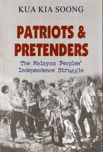 Patriots & Pretenders: The Malayan Peoples' Independence Struggle-Kua Kia Soong