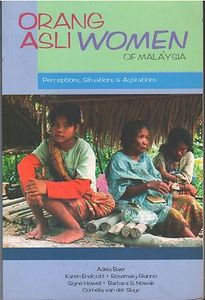 Orang Asli Women of Malaysia : Perceptions, Situations & Aspirations - Adela Baer & Others