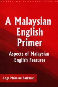 A Malaysian English Primer: Aspects of Malaysian English Features
