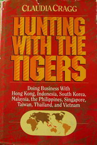 Hunting With the Tigers: Doing Business In Asia - Cragg