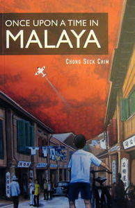 Once Upon A Time in Malaya - Chong Seck Chim