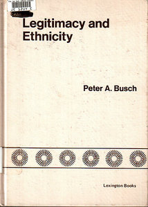 Legitimacy and ethnicity: A case study of Singapore - Peter A Busch