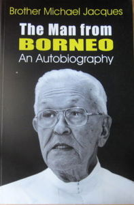 The Man from Borneo: An Autobiography -  Brother Michael Jacques