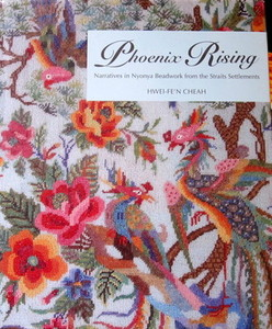 Phoenix Rising: Narratives In Nonya Beadwork From The Straits Settlements - Cheah Hwei-Fe'n