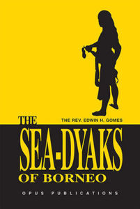 The Sea-Dyaks of Borneo - Edwin H.Gomes