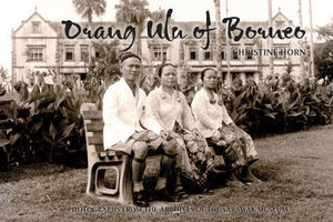 Orang Ulu of Borneo: Photographs from the Archives of the Borneo Museum - Horne