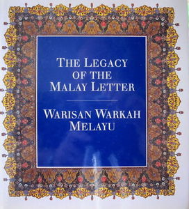 The Legacy of the Malay Letter/ Warisan Warkah Melayu - Annabel Teh Gallop