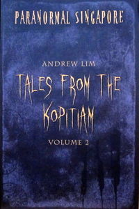 Paranormal Singapore: v. 2: Tales from the Kopitiam - Andrew Lim