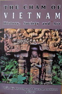 The Cham of Vietnam: History, Society & Art -  Bruce Lockhart, & Tran Ky Phuong