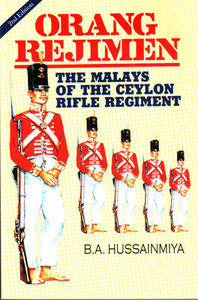 Orang Rejimen: The Malays of the Ceylon Rifle Regiment - BA Hussainmiya