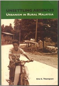 Unsettling Absences: Urbanism in Rural Malaysia -  Eric C Thompson