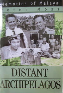 Distant Archipelagos Memories of Malaya - Peter Moss